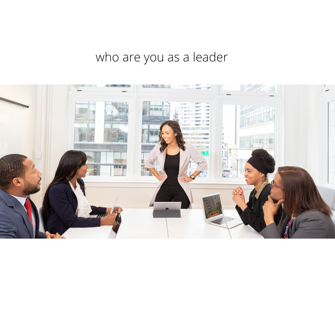 Who Are You As A Leader?